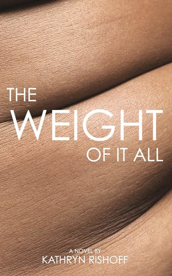 The Weight of it All ebook by Kathryn Rishoff