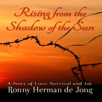 Rising from the Shadow of the Sun - A Story of Love, Survival and Joy audiobook by Ronny Herman de Jong