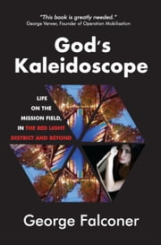 God's Kaleidoscope - Life on the mission field, in the Red Light District and beyond ebook by George Falconer
