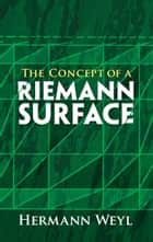 The Concept of a Riemann Surface ebook by Hermann Weyl, Gerald R. MacLane
