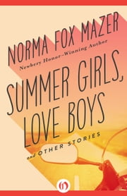 Summer Girls, Love Boys - And Other Stories ebook by Norma Fox Mazer