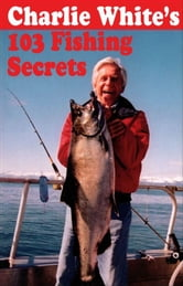 Charlie White's 103 Fishing Secrets ebook by Charlie White