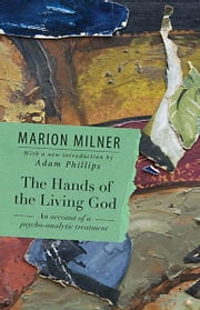 The Hands of the Living God - An Account of a Psycho-analytic Treatment ebook by Marion Milner