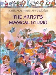 The Artist's Magical Studio ebook by Akal, Aytul