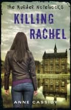 The Murder Notebooks: Killing Rachel ebook by Anne Cassidy