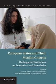 European States and their Muslim Citizens - The Impact of Institutions on Perceptions and Boundaries ebook by John R. Bowen,Christophe Bertossi,Jan Willem Duyvendak,Mona Lena Krook