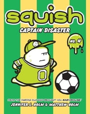 Squish #4: Captain Disaster ebook by Jennifer L. Holm,Matthew Holm