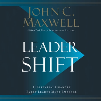 Leadershift - The 11 Essential Changes Every Leader Must Embrace audiobook by John C. Maxwell