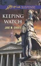 Keeping Watch - Faith in the Face of Crime eBook by Jane M. Choate