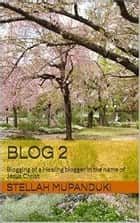 Blog 2 ebook by Stellah Mupanduki