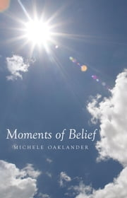 Moments of Belief ebook by Michele Oaklander