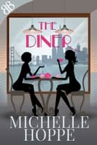 The Diner - Chick Lit Contemporary Friendship Romantic Comedy ebook by Michelle Hoppe