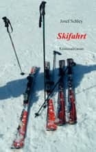 Skifahrt - Kriminalroman eBook by Josef Schley