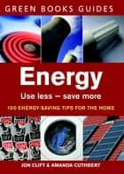 Energy - Use Less, Save More eBook by Jon Clift, Amanda Cuthbert
