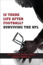 Is There Life After Football? - Surviving the NFL ebook by James  A. Holstein, Richard S. Jones, George E. Koonce,...