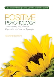 Positive Psychology - The Scientific and Practical Explorations of Human Strengths ebook by C. (Charles) R. (Richard) Snyder,Dr. Shane J. Lopez,Jennifer T. (Teramoto) Pedrotti