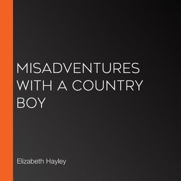 Misadventures with a Country Boy audiobook by Elizabeth Hayley