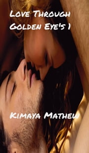 Love Through Golden Eye's 1 ebook by Kimaya Mathew