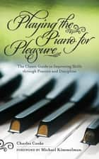 Playing the Piano for Pleasure ebook by Charles Cooke,Michael Kimmelman