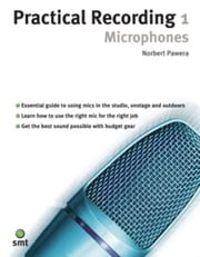Practical Recording 1: Microphones ebook by Norbert Pawera
