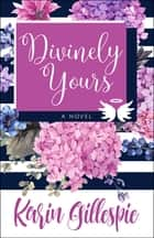 Divinely Yours - A Novel ebook by Karin Gillespie