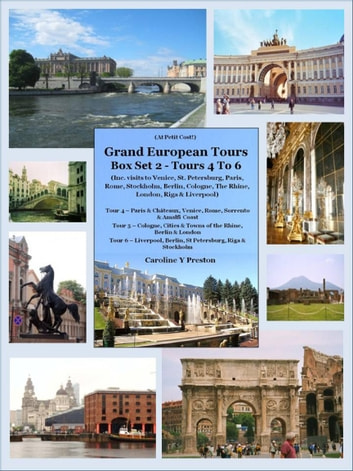 Grand European Tours Box Set 2 – Tours 4 To 6 (Inc. visits to Venice, St. Petersburg, Paris, Rome, Stockholm, Berlin, Cologne, The Rhine, London, Riga & Liverpool) ebook by Caroline  Y Preston