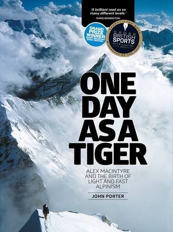 One Day as a Tiger - Alex MacIntyre and the birth of light and fast alpinism ebook by John Porter