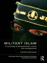 Militant Islam - A sociology of characteristics, causes and consequences ebook by Stephen Vertigans
