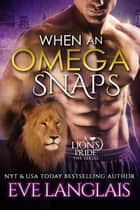 When An Omega Snaps ebook by Eve Langlais