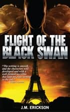 Flight of the Black Swan ebook by J. M. Erickson
