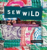 Sew Wild - Creating With Stitch and Mixed Media ebook by Alisa Burke