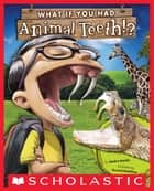What If You Had Animal Teeth? ebook by Sandra Markle, Howard McWilliam
