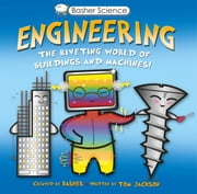 Basher Science: Engineering - The Riveting World of Buildings and Machines ebook by Simon Basher, Tom Jackson