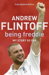 Being Freddie: My Story So Far ebook by Andrew Flintoff