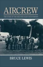 Aircrew - The Story of the Men Who Flew the Bombers ebook by