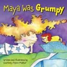 Maya Was Grumpy ebook by Courtney Pippin-Mathur, Courtney Pippin-Mathur