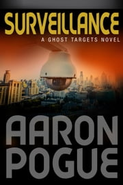 Surveillance - Ghost Targets, #1 ebook by Aaron Pogue