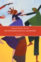 Using the Creative Arts for Transformational Learning ebook by