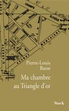 Ma chambre au Triangle d'or ebook by Pierre-Louis Basse