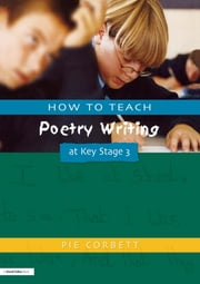 How to Teach Poetry Writing at Key Stage 3 ebook by Pie Corbett