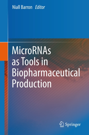 MicroRNAs as Tools in Biopharmaceutical Production ebook by