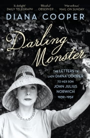 Darling Monster - The Letters of Lady Diana Cooper to her Son John Julius Norwich 1939-1952 ebook by Lady Diana Cooper