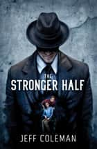 The Stronger Half 電子書 by Jeff Coleman