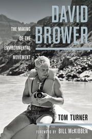 David Brower - The Making of the Environmental Movement ebook by Tom Turner