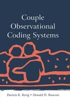 Couple Observational Coding Systems ebook by Patricia K. Kerig, Donald H. Baucom