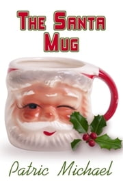 The Santa Mug ebook by Patric Michael