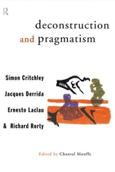 Deconstruction and Pragmatism ebook by Simon Critchley,Jacques Derrida,Ernesto Laclau,Richard Rorty