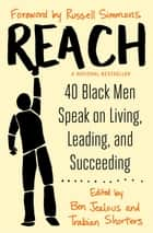 Reach - 40 Black Men Speak on Living, Leading, and Succeeding ebook by Ben Jealous, Trabian Shorters, Russell Simmons