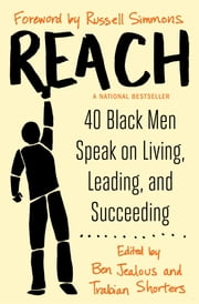 Reach - 40 Black Men Speak on Living, Leading, and Succeeding ebook by Ben Jealous,Trabian Shorters,Russell Simmons