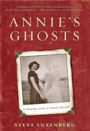 Annie's Ghosts - A Journey Into a Family Secret ebook by Steve Luxenberg